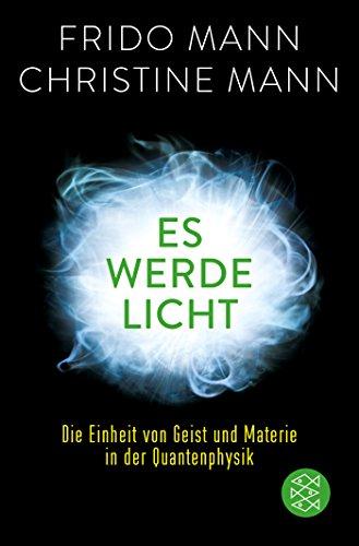Es werde Licht: Die Einheit von Geist und Materie in der Quantenphysik (Ein In Den Geist)
