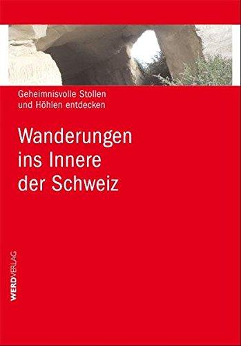 Wanderungen ins Innere der Schweiz: Geheimnisvolle Stollen und Höhlen entdecken