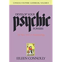 Develop Your Psychic Powers, Connolly Esoteric Guidebook Series: Volume II (Connolly Esoteric Guidebooks, Vol II)