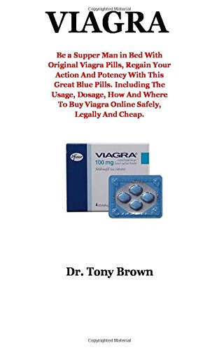 Viagra: Be a Supper Man in Bed With Original Viagra Pills, Regain Your Action And Potency With This Great Blue Pills. Including The Usage, Dosage, How ... Buy Viagra Online Safely, Legally And Cheap.