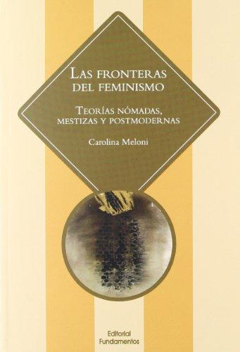 Descargar Libro Las fronteras del feminismo: Teorías nómadas, mestizas y postmodernas (Ciencia / Género) de Carolina Meloni González