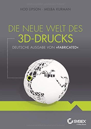 Die neue Welt des 3D-Drucks: Deutsche Ausgabe von Fabricated