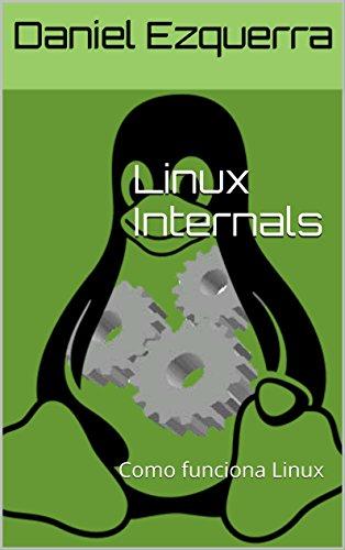 Linux Internals: Como funciona Linux por Daniel Ezquerra