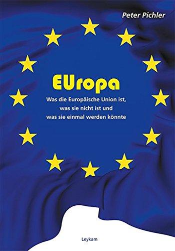 EUropa Was die Europäische Union ist, was sie nicht ist und was sie einmal werden könnte