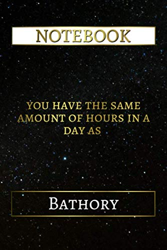 Notebook: You Have The Same Amount Of Hours In A Day As Bathory, 6x9 Lined Journal - 110 Pages - Soft Cover (Inspirational Notebooks, Band 430)