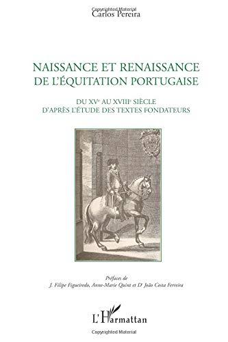 Naissance et renaissance de l'équitation portugaise : Du XVe au XVIIIe siècle d'après l'étude des textes fondateurs