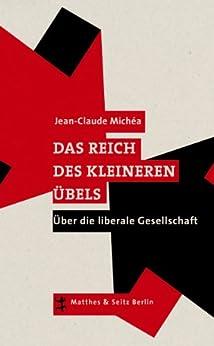 Das Reich des kleineren Übels: Über die liberale Gesellschaft