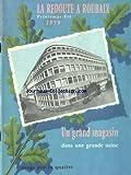 REDOUTE A ROUBAIX (LA) du 01/04/1959 - UN GRAND MAGASIN DANS UNE GRANDE USINE...