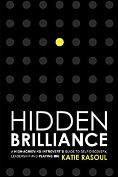 Hidden Brilliance: A High-Achieving Introvert's Guide to Self-Discovery, Leadership and Playing Big (English Edition) de [Rasoul, Katie]