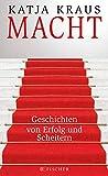 Macht: Geschichten von Erfolg und Scheitern (Fischer HC) - Katja Kraus