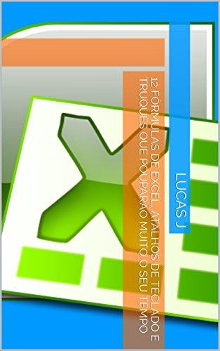 12 Fórmulas de Excel, atalhos de teclado e truques que pouparão muito o seu tempo (Portuguese Edition) por Lucas j
