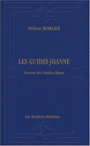 Les Guides-Joanne : Genèse des Guides-Bleus - Itinéraire bibliographique, historique et descriptif de la collection de guides de voyage (1840-1920) par Hélène Morlier