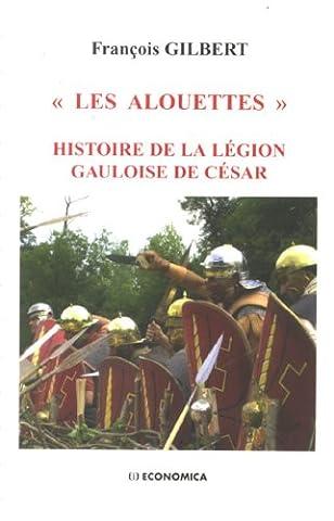 Gilbert Francois - Les alouettes : Histoire de la légion