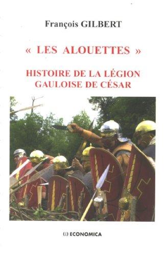 Les alouettes : Histoire de la légion gauloise de César