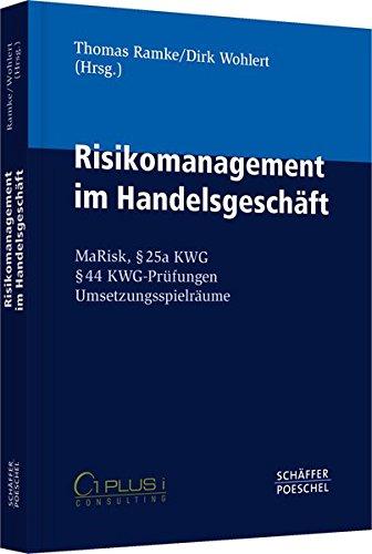 Risikomanagement im Handelsgeschäft: MaRisk, § 25a KWG, § 44 KWG-Prüfungen, Umsetzungsspielräume