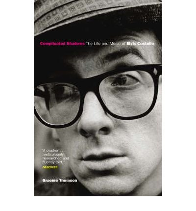 [(Complicated Shadows: The Life and Music of Elvis Costello)] [ By (author) Graeme Thomson ] [July, 2005]