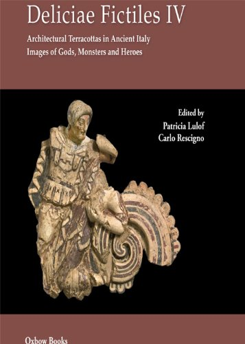 Deliciae Fictiles IV: Architectural Terracottas in Ancient Italy. Images of Gods, Monsters and Heroes (Italian Edition) - Terra Cotta Design