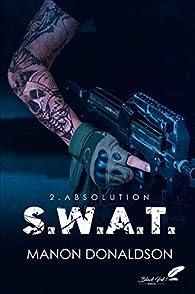 S.W.A.T., tome 2 : Absolution par Manon Donaldson