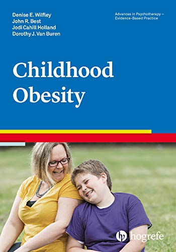 Childhood Obesity (Advances in Psychotherapy - Evidence-Based Practice Book 39) (English Edition)