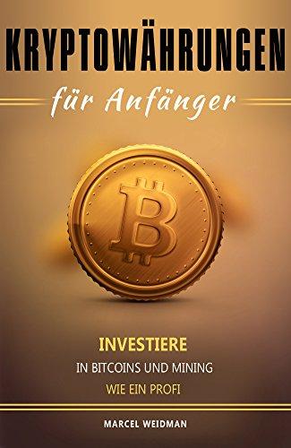 Kryptowährungen für Anfänger Investiere in Bitcoins und Mining wie ein Profi