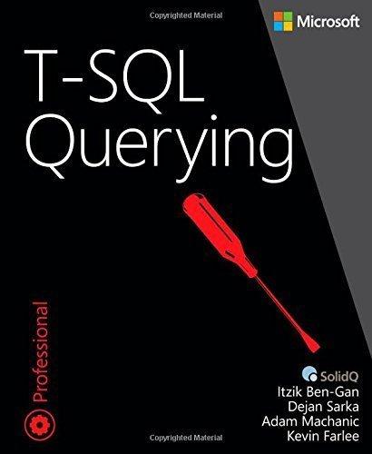 T-SQL Querying (Developer Reference) 1st edition by Ben-Gan, Itzik, Machanic, Adam, Sarka, Dejan, Farlee, Kevin (2015) Taschenbuch