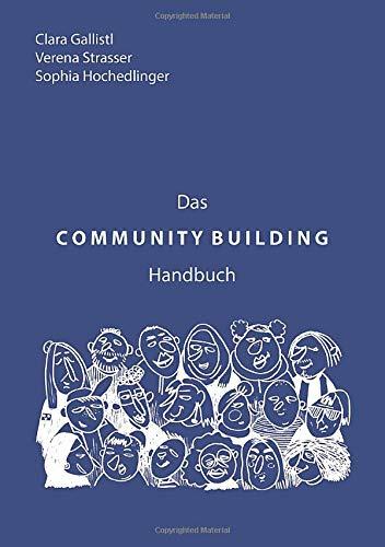 Das COMMUNITY BUILDING Handbuch: Nachhaltig sinnstiftende Gemeinschaften bilden