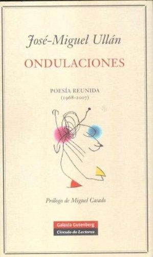 Ondulaciones/ Undulations: Poesia Reunida (1968-2007)/ Complete Poetry (1968-2007) por Jose Miguel Ullan