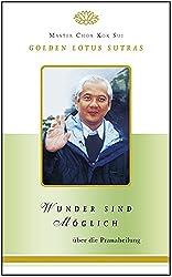 Wunder sind möglich: Golden Lotus Sutras über Pranic Healing