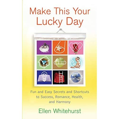 [Make This Your Lucky Day: Fun and Easy Feng Shui Secrets to Success, Romance, Health, and Harmony] [By: Whitehurst, Ellen] [December, 2007]