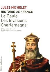 Histoire de France : Tome 1, La Gaule, les Invasions, Charlemagne