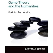 [(Game Theory and the Humanities: Bridging Two Worlds )] [Author: Steven J. Brams] [Apr-2011]