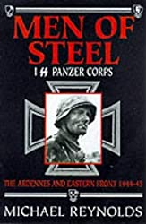 Men of Steel: 1st SS Panzer Corps, 1944-45 - The Ardennes and Eastern Front by Michael Reynolds (1998-08-01)