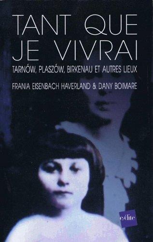 Tant que je vivrai : Tarnow, Plaszom, Birkenau et autres lieux