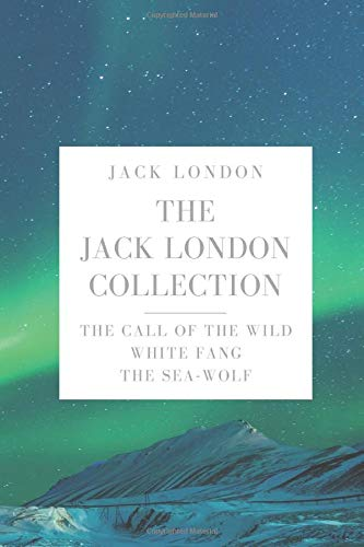 The Jack London Collection: The Call of the Wild, White Fang, The Sea-Wolf