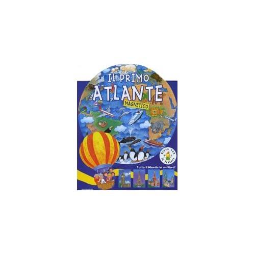Il Primo Atlante. Libro Magnetico. Ediz. Illustrata