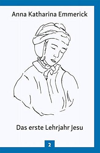 Das erste Lehrjahr Jesu: Nach den Visionen der Anna Katharina Emmerick (Anna Katharina Emmerick / Visionen)
