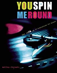 You Spin Me Round: The 1980s at 45 Revolutions Per Minute
