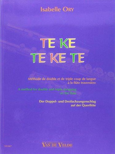 Te Ke Te Ke Te - Methode de Double et de Triple Coup de Langue a la Flûte (A Method for Double and Triple-Tonguing on the Flute)