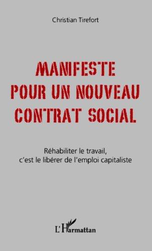 Manifeste pour un nouveau contrat social: Réhabiliter le travail, c'est le libérer de l'emploi capitaliste