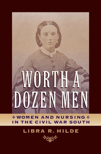 Worth a Dozen Men: Women and Nursing in the Civil War South (A Nation Divided: Studies in the Civil War Era)