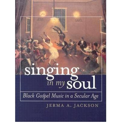 [(Singing in My Soul: Black Gospel Music in a Secular Age)] [Author: Jerma A. Jackson] published on (May, 2004)