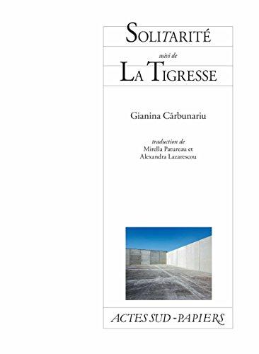 Solitarité suivi de La Tigresse (PAPIERS (TEXTES) par Gianina Cãrbunariu