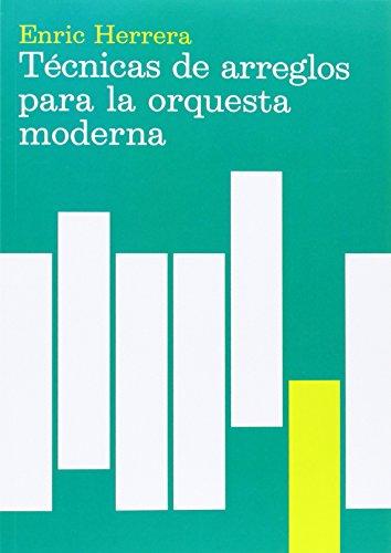 Técnicas de arreglos para la orquesta moderna (Música) por Enric Herrera