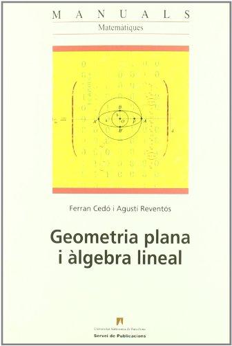 Geometria plana i ˆlgebra lineal (Manuals de la UAB) por Ferran Ced—