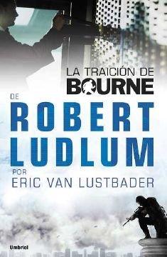 La Traicion De Bourne (The Bourne Betrayal) by Eric Van Lustbader