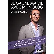 Je gagne ma vie avec mon blog : l'aventure qui m'a amené de 0 à plus d'1 million d'euros de ventes