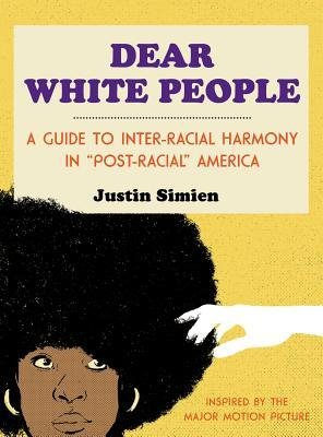 BY Simien, Justin ( Author ) [ DEAR WHITE PEOPLE: A GUIDE TO INTER-RACIAL HARMONY IN
