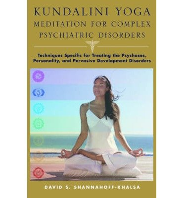 [(Kundalini Yoga - Meditation for Complex Psychiatric Disorders: Techniques Specific for Treating the Psychoses, Personality, and Pervasive Developmental Disorders)] [Author: David Shannahoff-Khalsa] published on (May, 2010)