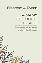 A Many-Colored Glass: Reflections on the Place of Life in the Universe (Page-Barbour Lectures) by Freeman J. Dyson (2007-08-08)