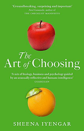 The Art Of Choosing: The Decisions We Make Everyday of our Lives, What They Say About Us and How We Can Improve Them por Sheena Iyengar